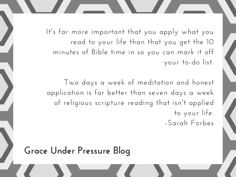 It's far more important that you apply what you read to your life than that you get the 10 minutes of Bible time in so you can mark it off your to-do list.Two days a week of meditation and honest application is far b.png